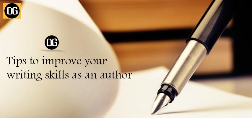 Tips To Improve Your Writing Skills As An Author