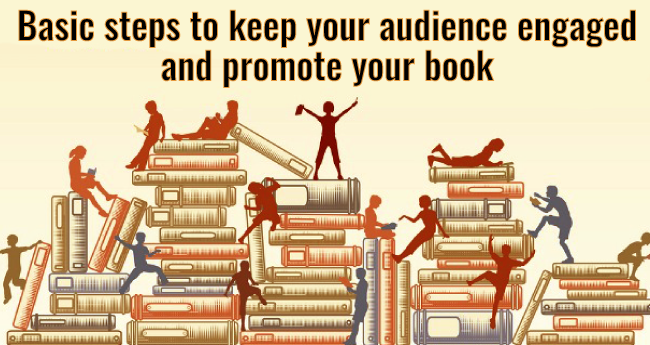 Basic Steps To Keep Your Audience Engaged And Promote Your Book