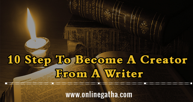 10 Step To Become A Creator From A Writer